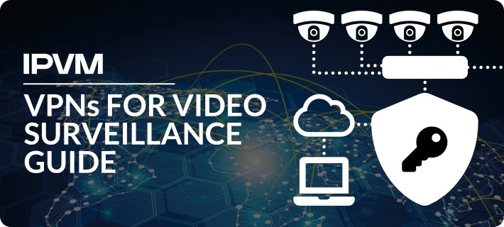 VPNs for Video Surveillance Guide